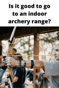 Is it good to go to an indoor archery range?